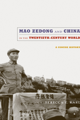 Mao Zedong and China in the Twentieth-Century World - Rebecca E. Karl