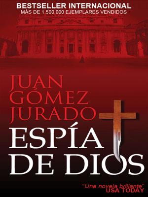 Espía de Dios - Juan Gómez-Jurado pdf download