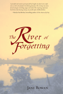 The River of Forgetting: A Memoir of Healing from Sexual Abuse - Jane Rowan