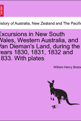 Excursions in New South Wales, Western Australia, and Van Dieman's Land, during the years 1830, 1831, 1832 and 1833. With plates - William Henry Breton