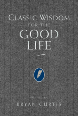 Classic Wisdom for the Good Life - Bryan Curtis & Thomas Nelson
