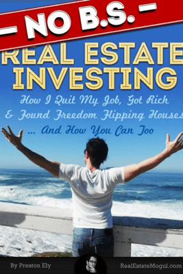 No B.S. Real Estate Investing - How I Quit My Job, Got Rich, & Found Freedom Flipping Houses ... And How You Can Too - Preston Ely