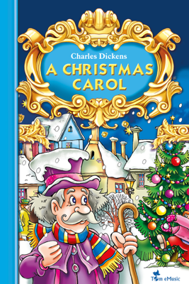 A Christmas Carol - an Illustrated Christian Tale for Kids By Charles Dickens - Charles Dickens, Arthur Friday & Tom eMusic