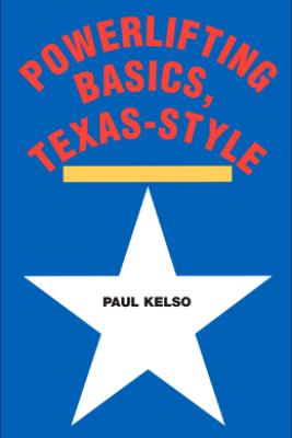 Powerlifting Basics, Texas-Style - Paul Kelso