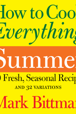 How to Cook Everything Summer - Mark Bittman