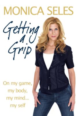 Getting a Grip - Monica Seles