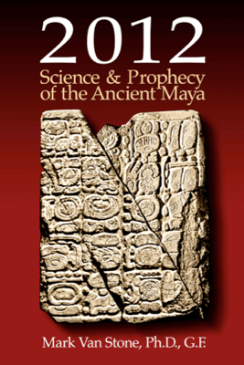 2012: Science & Prophecy of the Ancient Maya - Mark Van Stone, Ph.D, G.F.