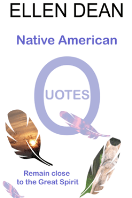 Native American Quotes - Ellen Dean