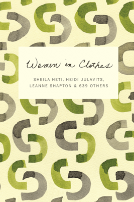 Women in Clothes - Sheila Heti, Heidi Julavits & Leanne Shapton