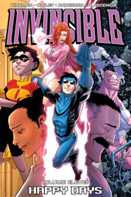 Invincible, Vol. 11: Happy Days - Robert Kirkman, Aubrey Sitterson, Rus Wooton, Fco Plascencia, Ryan Ottley & Jason Howard