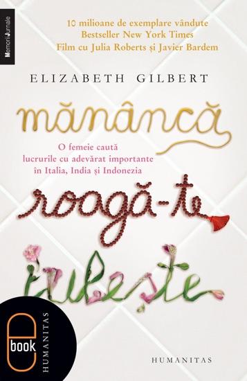 Mănâncă, roagă-te, iubește by Elizabeth Gilbert PDF Download
