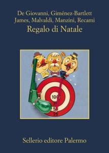 Regalo di Natale - Maurizio De Giovanni, Alicia Giménez-Bartlett, Bill James, Marco Malvaldi, Antonio Manzini & Francesco Recami pdf download
