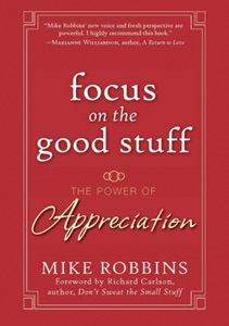 Focus on the Good Stuff - Mike Robbins & Richard Carlson pdf download