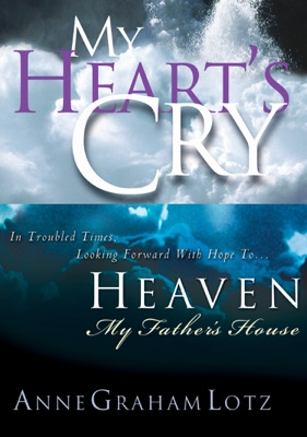 Lotz 2in1 (My Heart's Cry/My Father's House) - Anne Graham Lotz pdf download