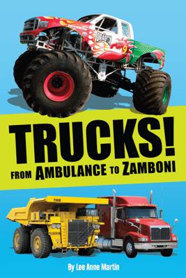 Trucks! From Ambulance to Zamboni - Lee Anne Martin