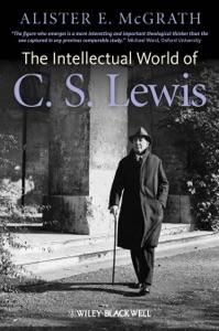 The Intellectual World of C. S. Lewis - Alister E. McGrath pdf download
