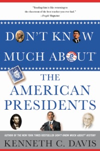 Don't Know Much About® the American Presidents - Kenneth C. Davis pdf download