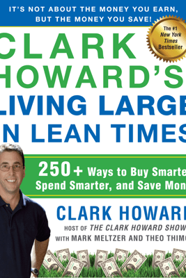 Clark Howard's Living Large in Lean Times - Clark Howard, Mark Meltzer & Theo Thimou