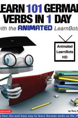 Learn 101 German Verbs in 1 Day with the Animated LearnBots - Rory Ryder