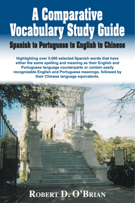 A Comparative Vocabulary Study Guide: Spanish to Portuguese to English to Chinese - Robert D O'Brian