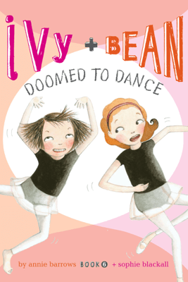 Ivy and Bean Doomed to Dance - Annie Barrows