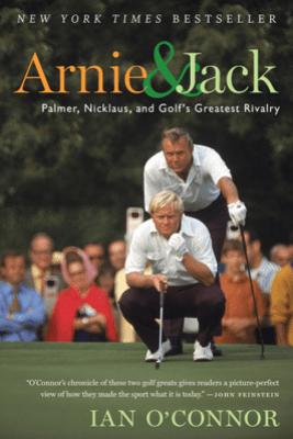 Arnie and Jack - Ian O'Connor