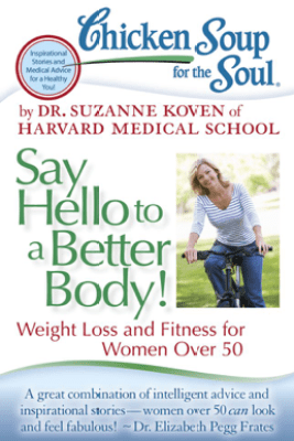 Chicken Soup for the Soul: Say Hello to a Better Body! - Dr. Suzanne Koven