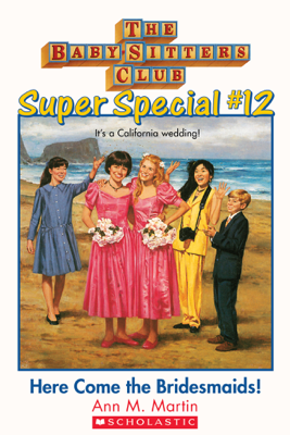 The Baby-Sitters Club Super Special #12: Here Come the Bridesmaids! - Ann M. Martin