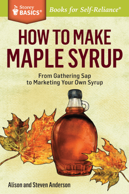 How to Make Maple Syrup - Alison Anderson