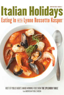 Italian Holidays: Eating In with Lynne Rossetto Kasper, Issue 3 - Lynne Rossetto Kasper