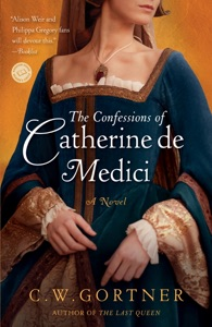 The Confessions of Catherine de Medici - C. W. Gortner pdf download