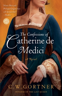 The Confessions of Catherine de Medici - C. W. Gortner pdf download