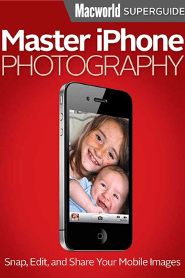 Master iPhone Photography - Macworld Editors