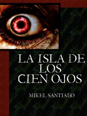 La Isla de los Cien Ojos - Mikel Santiago pdf download