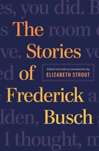 The Stories of Frederick Busch - Frederick Busch & Elizabeth Strout pdf download