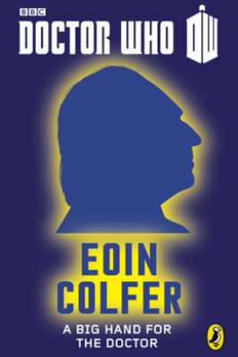 Doctor Who: A Big Hand For The Doctor - Eoin Colfer
