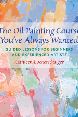 The Oil Painting Course You've Always Wanted - Kathleen Staiger
