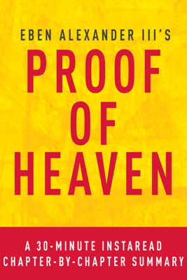 Proof of Heaven by Eben Alexander III M.D. - A 30-minute Chapter-by-Chapter Summary - InstaRead Summaries