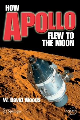 How Apollo Flew to the Moon - W. David Woods