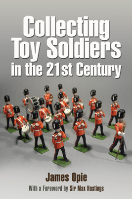 Collecting Toy Soldiers in the 21st Century - James Opie