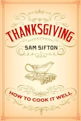 Thanksgiving: How to Cook It Well - Sam Sifton & Sarah Rutherford