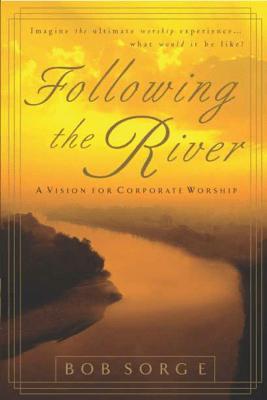 Following the River - Bob Sorge