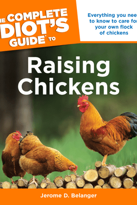 The Complete Idiot's Guide To Raising Chickens - Jerome D. Belanger