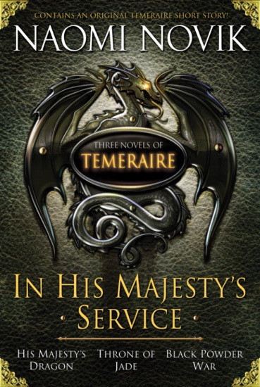 In His Majesty's Service: Three Novels of Temeraire (His Majesty's Service, Throne of Jade, and Black Powder War) by Naomi Novik pdf download
