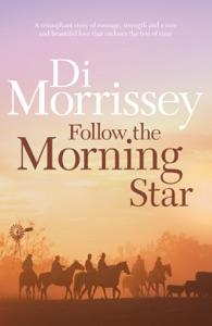 Follow the Morning Star - Di Morrissey pdf download