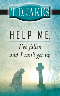 Help Me, I've Fallen and I Can't Get Up - T.D. Jakes pdf download