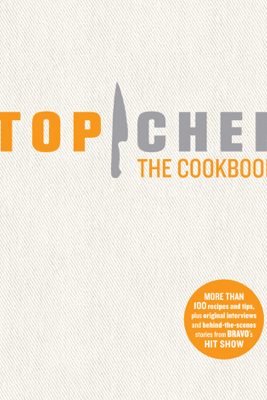 Top Chef: The Cookbook - The Creators and Contestants of Top Chef