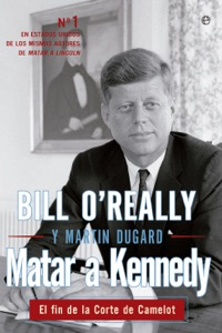 Matar a Kennedy - Bill O'Reilly & Martin Dugard pdf download