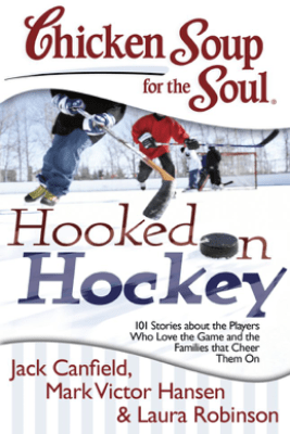 Chicken Soup for the Soul: Hooked on Hockey - Jack Canfield