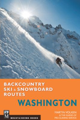 Backcountry Ski & Snowboard Routes Washington - Martin Volken